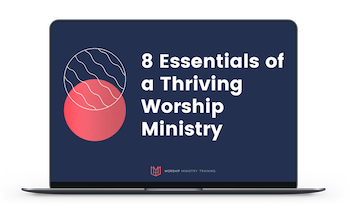 8 Essentials of a thriving worship ministry free course for worship leaders training course