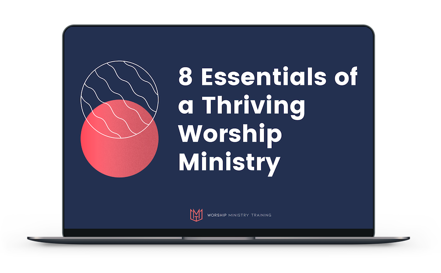 8 Essentials of a thriving worship ministry free course for worship leaders free course